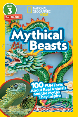 National Geographic Readers: Mythical Beasts (L3): 100 Fun Facts About Real Animals and the Myths They Inspire Cover Image