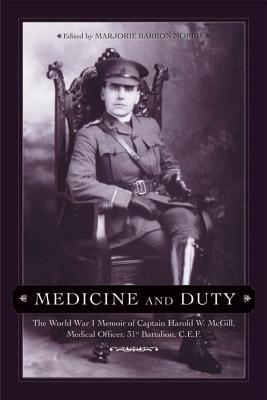 Medicine and Duty: The World War I Memoir of Captain Harold W. McGill, Medical Officer 31st Batallion C.E.F. (Legacies Shared #23) Cover Image