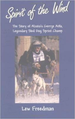 Spirit of the Wind: The Story of Alaska's George Attla, Legendary Sled Dog Sprint Champ Cover Image
