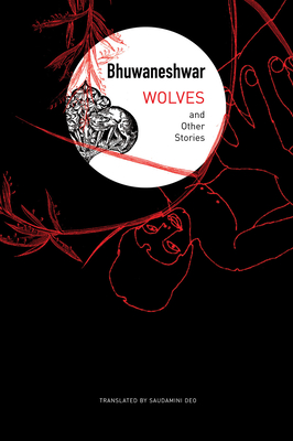 WOLVES - by Bhuwaneshwar Bhuwaneshwar, Saudamini Deo (Translated by)