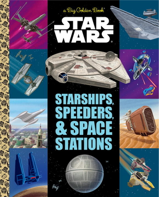 The Big Golden Book of Starships, Speeders, and Space Stations (Star Wars) Cover Image