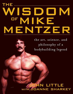 The Wisdom of Mike Mentzer: The Art, Science and Philosophy of a Bodybuilding Legend Cover Image