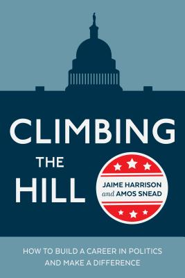 Climbing the Hill: How to Build a Career in Politics and Make a Difference Cover Image