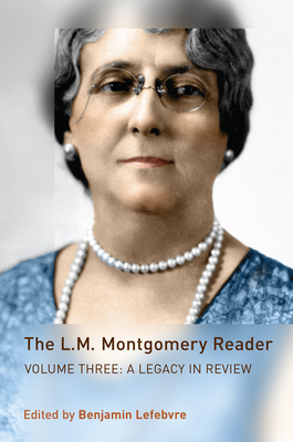 The L.M. Montgomery Reader: Volume Three: A Legacy in Review Cover Image