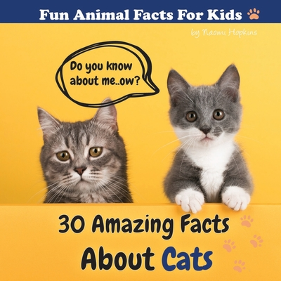 30 Amazing Facts About Cats: Fun Animal Facts for kid (CAT FACTS BOOK WITH ADORABLE PHOTOS) PETS LOVER! Cover Image