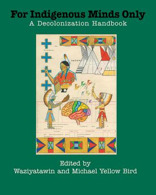 For Indigenous Minds Only: A Decolonization Handbook Cover Image