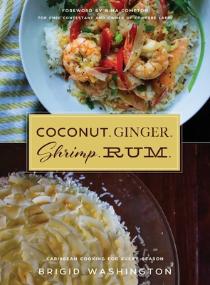 Coconut. Ginger. Shrimp. Rum.: Caribbean Flavors for Every Season Cover Image