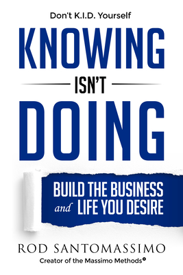 Knowing Isn't Doing: Build the Business and Life You Desire Cover Image