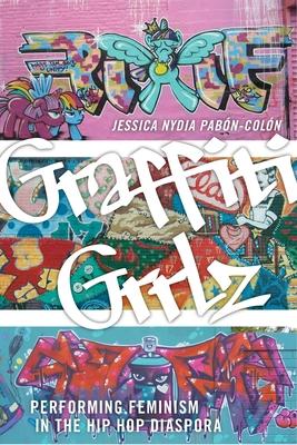 Graffiti Grrlz: Performing Feminism in the Hip Hop Diaspora Cover Image