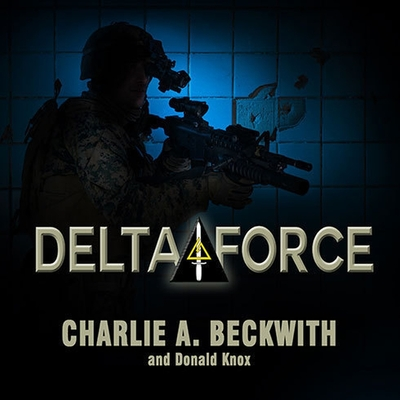 Delta Force: A Memoir by the Founder of the U.S. Military's Most Secretive Special-Operations Unit Cover Image
