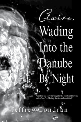Claire, Wading Into the Danube By Night  Cover Image
