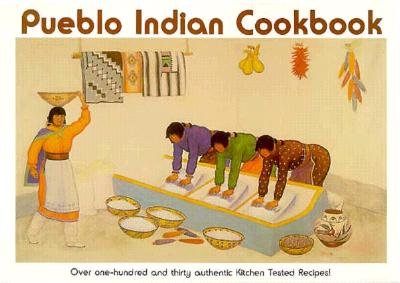 Pueblo Indian Cookbook:  Recipes from the Pueblos of the American Southwest: Recipes from the Pueblos of the American Southwest Cover Image