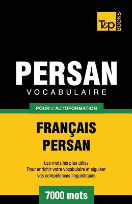 Vocabulaire Français-Persan pour l'autoformation - 7000 mots (French Collection #226) Cover Image