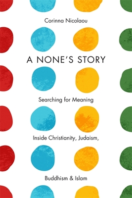A None's Story: Searching for Meaning Inside Christianity, Judaism, Buddhism, and Islam Cover Image