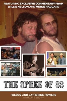 The Spree of '83: Featuring Exclusive Commentary from Willie Nelson and Merle Haggard Foreword by Tanya Tucker Cover Image