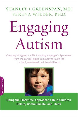 Engaging Autism: Using the Floortime Approach to Help Children Relate, Communicate, and Think (A Merloyd Lawrence Book) Cover Image