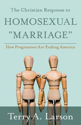 The Christian Response to Homosexual Marriage: How Progressives are Ending America Cover Image