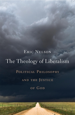 The Theology of Liberalism: Political Philosophy and the Justice of God Cover Image