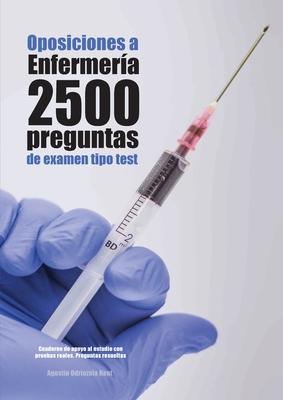 Oposiciones a Enfermería. 2500 preguntas de examen tipo test: Cuaderno de apoyo al estudio con pruebas reales. Preguntas resueltas Cover Image