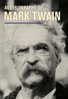 Autobiography of Mark Twain, Volume 3: The Complete and Authoritative Edition (Mark Twain Papers #12) Cover Image