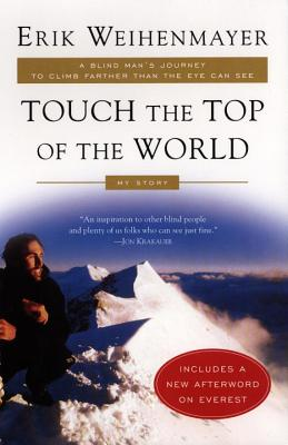 Touch the Top of the World: A Blind Man's Journey to Climb Farther than the Eye Can See: My Story Cover Image
