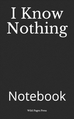 I Know Nothing: Notebook Cover Image