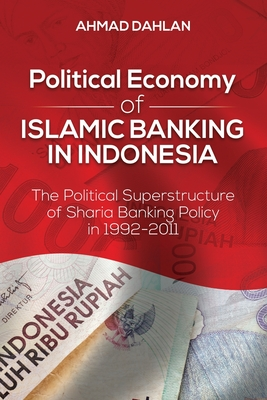 Political Economy of Islamic Banking in Indonesia: The Political Superstructure of Sharia Banking Policy in 1992-2011 Cover Image