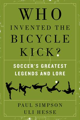 Who Invented the Bicycle Kick?: Soccer's Greatest Legends and Lore Cover Image