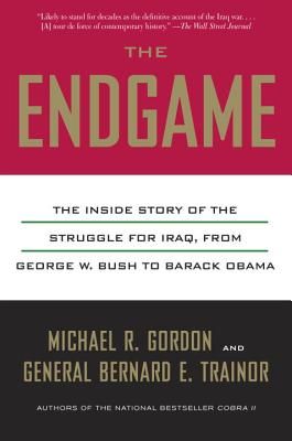 The Endgame: The Inside Story of the Struggle for Iraq, from George W. Bush to Barack Obama Cover Image
