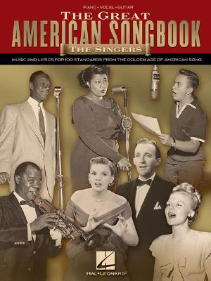 The Great American Songbook: The Singers: Music and Lyrics for 100 Standards from the Golden Age of American Song Cover Image