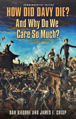 How Did Davy Die? And Why Do We Care So Much?: Commemorative Edition (Elma Dill Russell Spencer Series in the West and Southwest #36) Cover Image