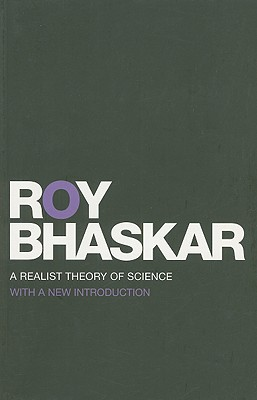 A Realist Theory of Science (Classical Texts in Critical Realism (Routledge Critical Real) Cover Image