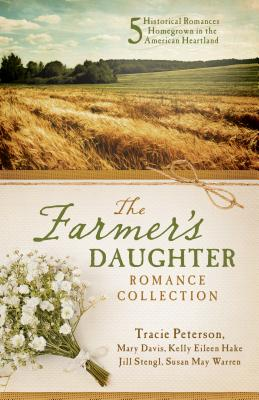 The Farmer's Daughter Romance Collection: 5 Historical Romances Homegrown in the American Heartland Cover Image
