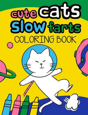 Cute Cats Slow Farts: Funny Cat Coloring Book for Adults and kids Cover Image