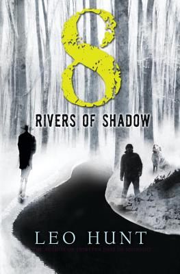 8 Rivers of Shadow by Leo Hunt