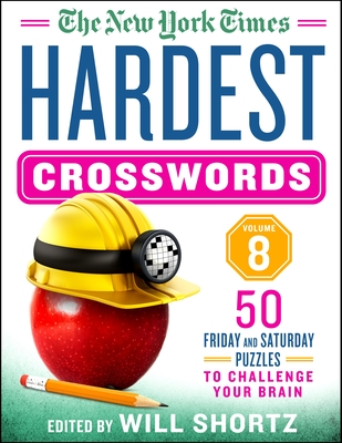 The New York Times Hardest Crosswords Volume 8: 50 Friday and Saturday Puzzles to Challenge Your Brain Cover Image
