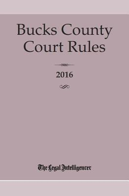 Bucks County Court Rules 2016 Cover Image