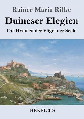 Duineser Elegien: Die Hymnen der Vögel der Seele Cover Image