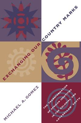 Exchanging Our Country Marks: The Transformation of African Identities in the Colonial and Antebellum South cover