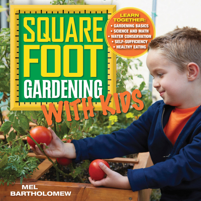 Square Foot Gardening with Kids: Learn Together: - Gardening Basics - Science and Math - Water Conservation - Self-sufficiency - Healthy Eating (All New Square Foot Gardening #5) Cover Image
