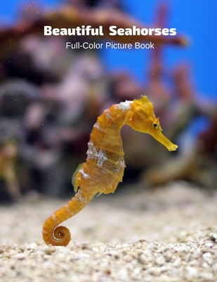 Beautiful Seahorses Full-Color Picture Book: - Marine Life Cover Image