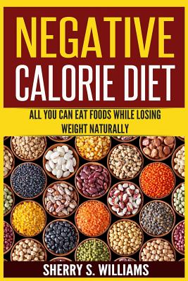 Negative Calorie Diet: All You Can Eat Foods While Losing Weight Naturally (Turn Off Cravings, Burn Fat, Slim Down, Boost Metabolism) Cover Image