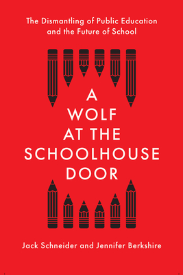 A Wolf at the Schoolhouse Door: The Dismantling of Public Education and the Future of School Cover Image