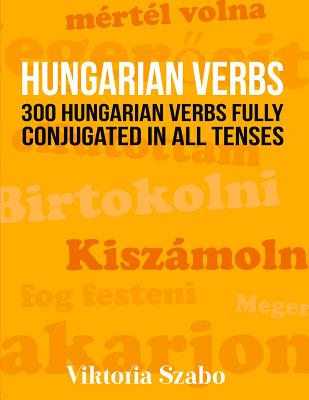 Hungarian Verbs: 300 Hungarian Verbs Fully Conjugated in All Tenses Cover Image