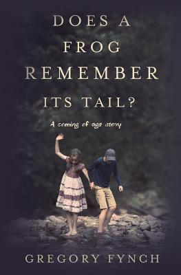 Does a Frog Remember Its Tail?: A Coming of Age Story Cover Image