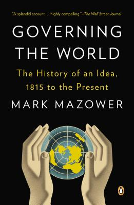 Governing the World: The History of an Idea, 1815 to the Present Cover Image