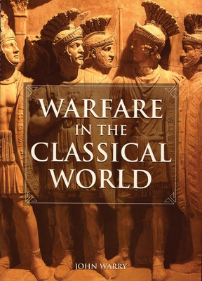 Warfare in the Classical World: An Illustrated Encyclopedia of Weapons, Warriors, and Warfare in the Ancient Civilizations of Greece and Rome Cover Image
