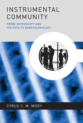Instrumental Community: Probe Microscopy and the Path to Nanotechnology (Inside Technology) Cover Image