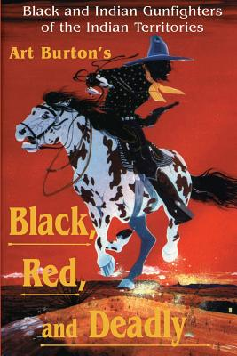 Black, Red and Deadly: Black and Indian Gunfighters of the Indian Territory, 1870-1907 Cover Image