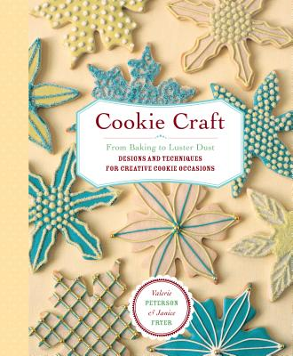 Cookie Craft: From Baking to Luster Dust, Designs and Techniques for Creative Cookie Occasions Cover Image